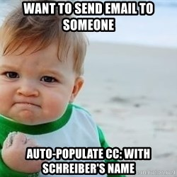 fist pump baby - WANT TO SEND EMAIL TO SOMEONE AUTO-POPULATE CC: WITH SCHREIBER'S NAME