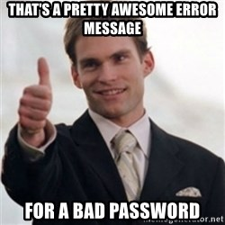 Steve Stifler - That's a pretty awesome error message for a bad password