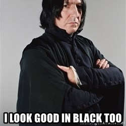 Snape -  I look good in black too