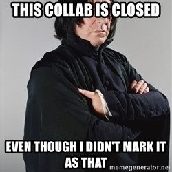 Snape - this collab is closed even though i didn't mark it as that
