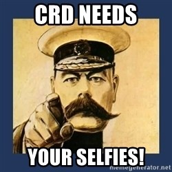 your country needs you - CRD NEEDS YOUR SELFIES!