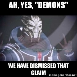 "Ah, Yes, Reapers - Ah, yes, ""Demons"" We have Dismissed that claim"