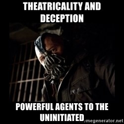 Bane Meme - Theatricality and deception powerful agents to the uninitiated