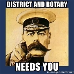 your country needs you - District and Rotary Needs You