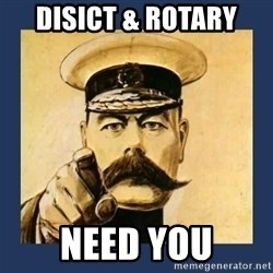 your country needs you - DISICT & ROTARY NEED YOU