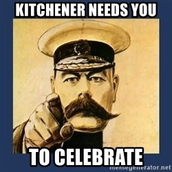 your country needs you - Kitchener needs you to celebrate