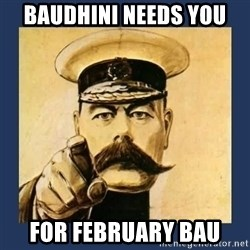 your country needs you - BAUDHINI NEEDS YOU FOR FEBRUARY BAU