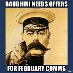 your country needs you - BAUDHINI NEEDS OFFERS FOR FEBRUARY COMMS
