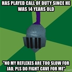 """Runescape Advice - has played call of duty since he was 14 years old """"no my reflexes are too slow for jad, pls do fight cave for me"""""""