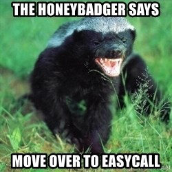 Honey Badger Actual - the honeybadger says move over to easycall