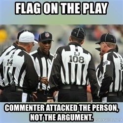 NFL Ref Meeting - flag on the play Commenter attacked the person, not the argument.