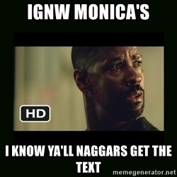 Alonzo Training Day - IGNw Monica's  I know ya'll Naggars get the text