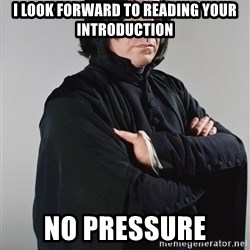 Snape - I look forward to reading your introduction no pressure