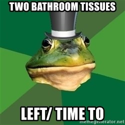 Foul Bachelor Frog - TWO BATHROOM TISSUES LEFT/ TIME TO