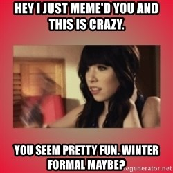 Call Me Maybe Girl - Hey I just meme'd you and this is crazy. you seem pretty fun. Winter Formal Maybe?