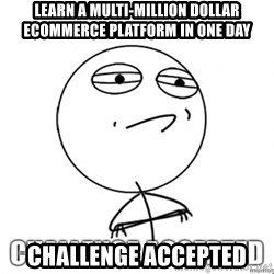 Challenge Accepted HD - Learn a Multi-Million Dollar Ecommerce Platform in one day Challenge Accepted