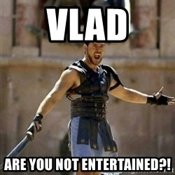 GLADIATOR - VLAD ARE YOU NOT ENTERTAINED?!