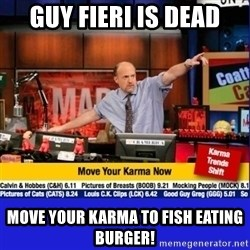 Move Your Karma - Guy Fieri is dead Move your karma to fish eating burger!