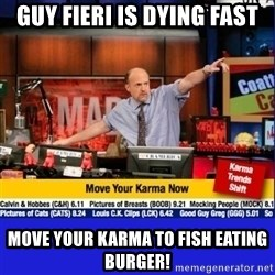 Move Your Karma - Guy Fieri is dying fast Move your karma to fish eating burger!