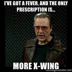 cowbell - I've got a fever, and the only prescription is... MORE X-WING