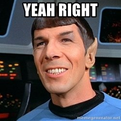 smiling spock - Yeah right