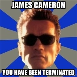Terminator 2 - James Cameron You Have Been Terminated