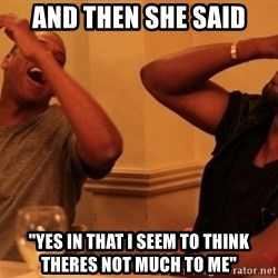 """Jay-Z & Kanye Laughing - AND THEN SHE SAID """"yes in that i seem to think theres not much to me"""""""