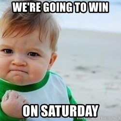 fist pump baby - We're going to win on Saturday
