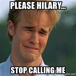 Crying Dawson - please hilary... stop calling me