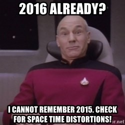 horny captain picard - 2016 already? I cannot remember 2015. Check for space time distortions!