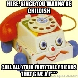 Sinister Phone - Here, since you wanna be childish call all your fairytale friends that give a f****