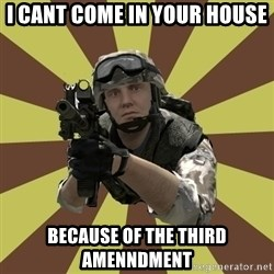 Arma 2 soldier - I cant come in your house because of the third amenndment