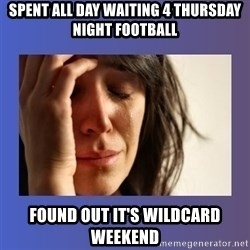 woman crying - Spent all day waiting 4 Thursday Night Football found out it's wildcard weekend