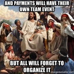 storytime jesus - and payments will have their own team event but all will forget to organize it