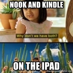 Why not both? - Nook and kindle on the ipad
