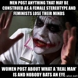 joker mind loss - Men post anything that may be construed as a female stereotype and feminists lose their minds Women post about what a 'real man' is and nobody bats an eye