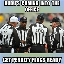 NFL Ref Meeting - Kubu's  coming  into  the  office get penalty flags ready