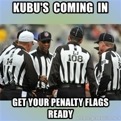NFL Ref Meeting - Kubu's  coming  in get your penalty flags ready