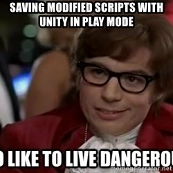 I too like to live dangerously - Saving modified scripts with Unity in Play mode