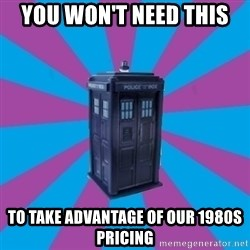 TARDIS Doctor Who - you won't need this to take advantage of our 1980s pricing
