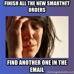 woman crying - FINISH ALL THE NEW SMARTNET ORDERS FIND ANOTHER ONE IN THE EMAIL