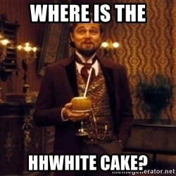 Django Unchained Attention - Where is the HHwhite cake?