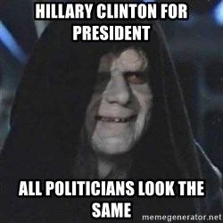 Sith Lord - hillary clinton for president all politicians look the same