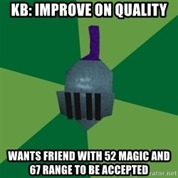 Runescape Advice - KB: Improve on quality wants friend with 52 magic and 67 range to be accepted