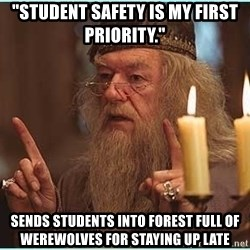 """dumbledore fingers - """"Student safety is my first priority."""" sends students into forest full of werewolves for staying up late"""