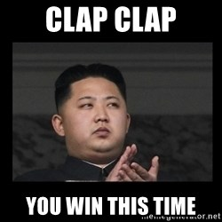 Kim Jong-hungry - clap clap You win this time