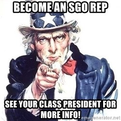 Uncle Sam - Become an SGO Rep See your Class President for more info!
