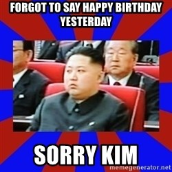 kim jong un - Forgot to say Happy Birthday Yesterday Sorry KIM