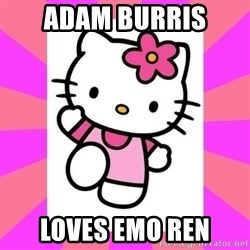 Hello Kitty - Adam Burris loves emo Ren
