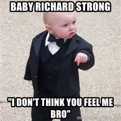 "gangster baby - Baby Richard Strong ""I don't think you feel me Bro"""
